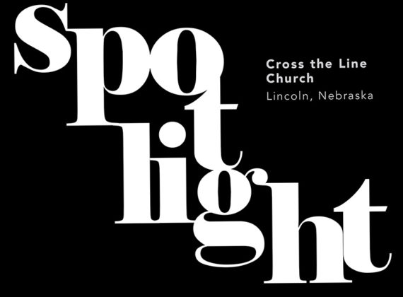 SPOTLIGHT: Cross the Line Church, Lincoln, Nebraska